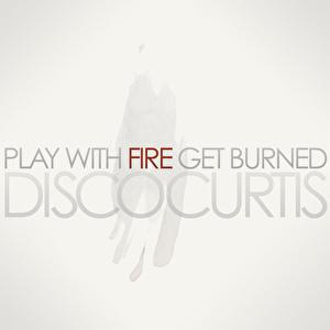 Play+With+Fire+Get+Burned