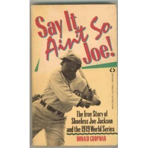 """Say it ain't so, Joe!"": the plaintive request of a schoolboy to corrupt baseball star Shoeless Joe Jackson"